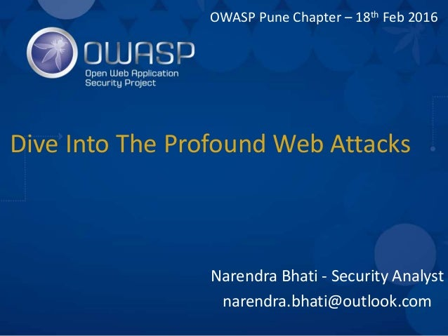 Narendra Bhati - Security Analyst narendra.bhati@outlook.com Dive Into The Profound Web Attacks OWASP Pune Chapter – 18th ...