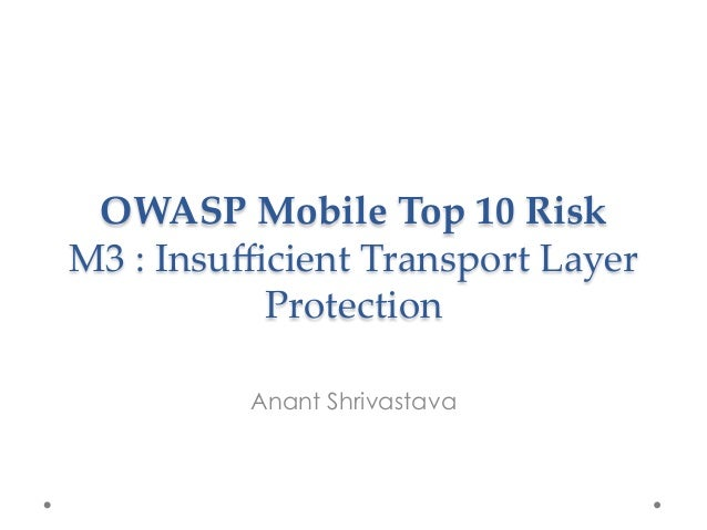 OWASP Mobile Top 10 Risk  M3 : Insufficient Transport Layer  Protection  Anant Shrivastava