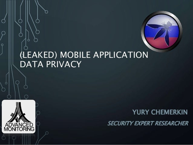 (LEAKED) MOBILE APPLICATION DATA PRIVACY YURY CHEMERKIN SECURITY EXPERT RESEARCHER