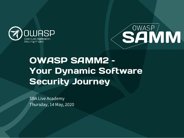 OWASP SAMM2 – Your Dynamic Software Security Journey SBA Live Academy Thursday, 14 May, 2020