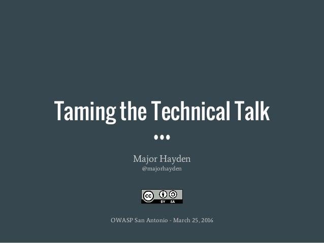 Taming the Technical Talk Major Hayden @majorhayden OWASP San Antonio - March 25, 2016