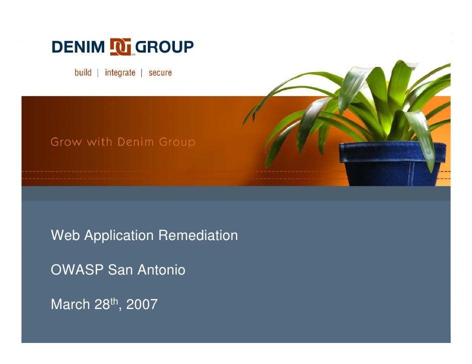 Web Application Remediation  OWASP San Antonio  March 28th, 2007