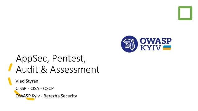 AppSec, Pentest, Audit & Assessment Vlad Styran CISSP - CISA - OSCP OWASP Kyiv - Berezha Security