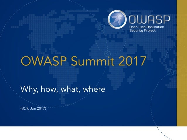OWASP Summit 2017 Why, how, what, where