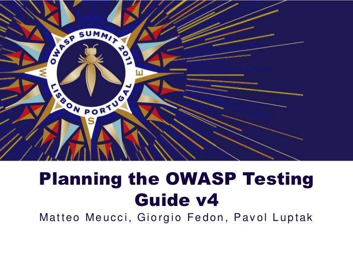 Planning the OWASP Testing          Guide v4Matteo Meucci, Giorgio Fedon, Pavol Luptak