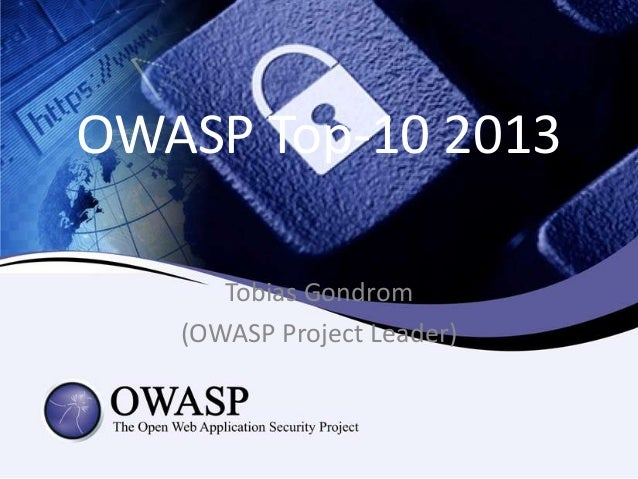 OWASP Top-10 2013 Tobias Gondrom (OWASP Project Leader)