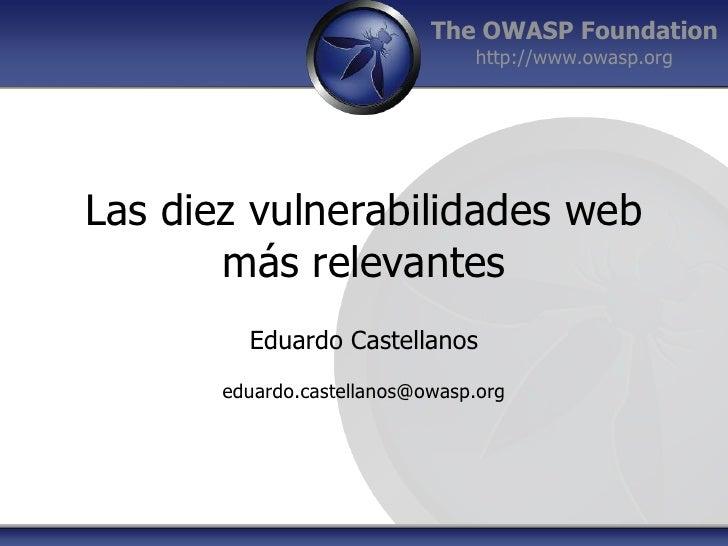 Las diezvulnerabilidades web másrelevantes<br />Eduardo Castellanos<br />eduardo.castellanos@owasp.org<br />