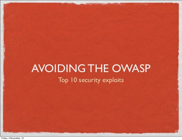 AVOIDING THE OWASP                             Top 10 security exploitsFriday, 2 November, 12