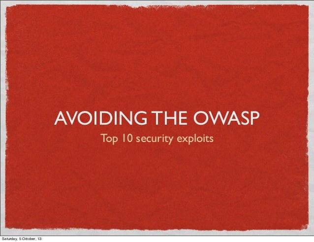 AVOIDING THE OWASP Top 10 security exploits Saturday, 5 October, 13