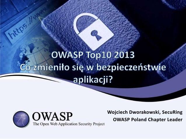 • • • • • •  OWASP i Top 10 Sposób tworzenia Top 10 Czym jest a czym NIE jest Top 10? Zmiany w wersji 2013 Omówienie nowyc...