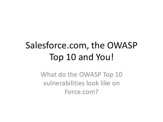 Salesforce.com, the OWASP Top 10 and You! What do the OWASP Top 10 vulnerabilities look like on Force.com?