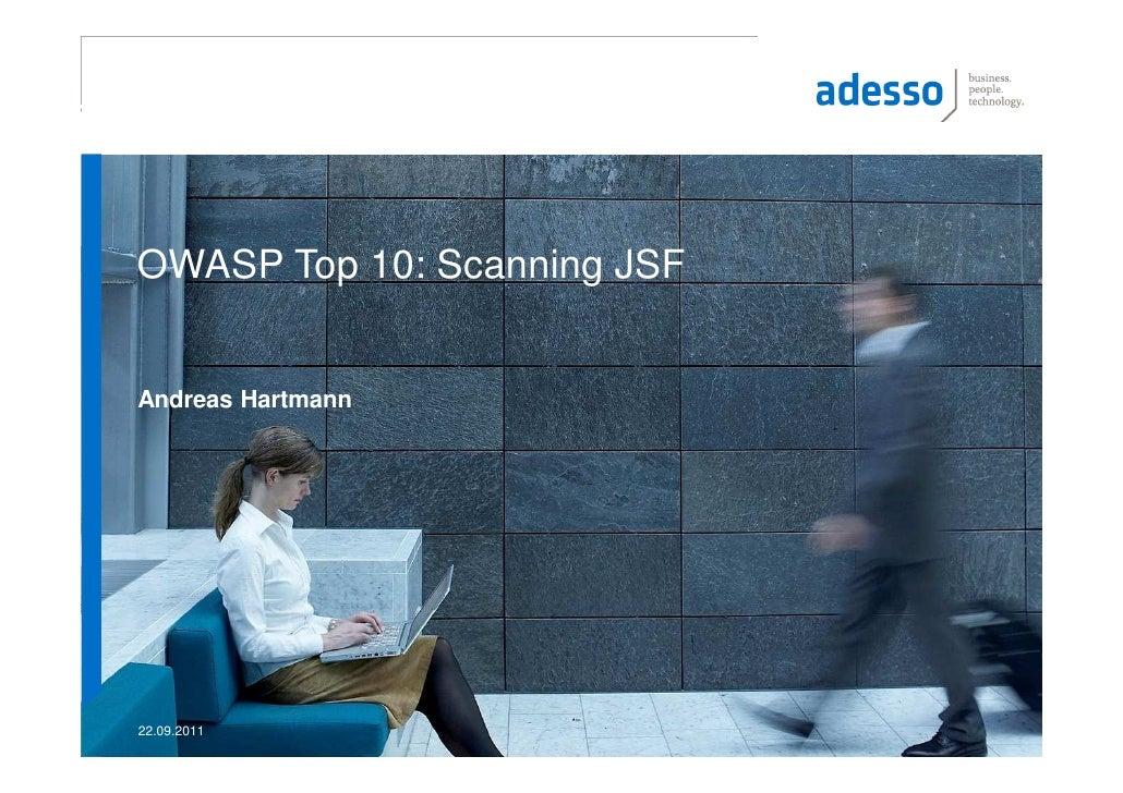 OWASP Top 10: Scanning JSFAndreas Hartmann22.09.2011