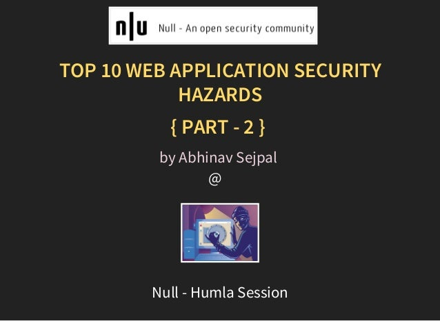 TOP 10 WEB APPLICATION SECURITY HAZARDS { PART - 2 } @   by Abhinav Sejpal Null - Humla Session