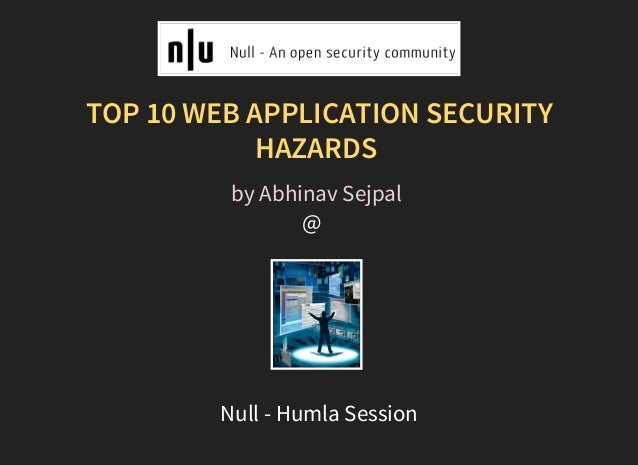 TOP 10 WEB APPLICATION SECURITY HAZARDS @  by Abhinav Sejpal Null - Humla Session