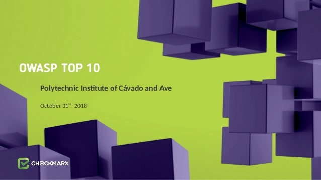 OWASP TOP 10 Polytechnic Institute of Cávado and Ave October 31st , 2018