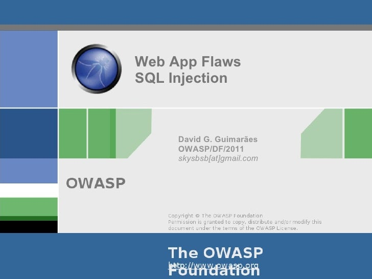 Web App Flaws SQL Injection David G. Guimarães OWASP/DF/2011 skysbsb[at]gmail.com