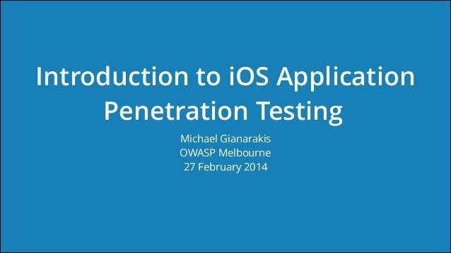 Introduction to iOS Application Penetration Testing Michael Gianarakis OWASP Melbourne 27 February 2014