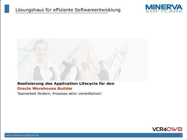 Realisierung des Application Lifecycle für den Oracle Warehouse Builder Teamarbeit fördern, Prozesse aktiv vereinfachen! w...