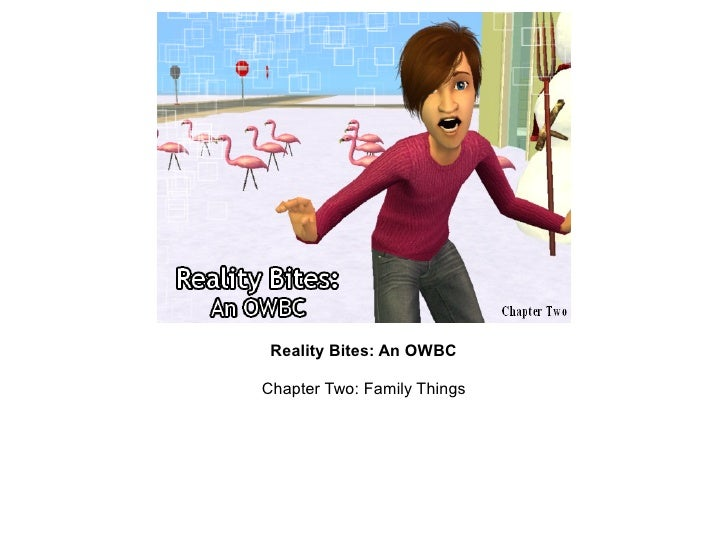 Reality Bites: An OWBCChapter Two: Family Things