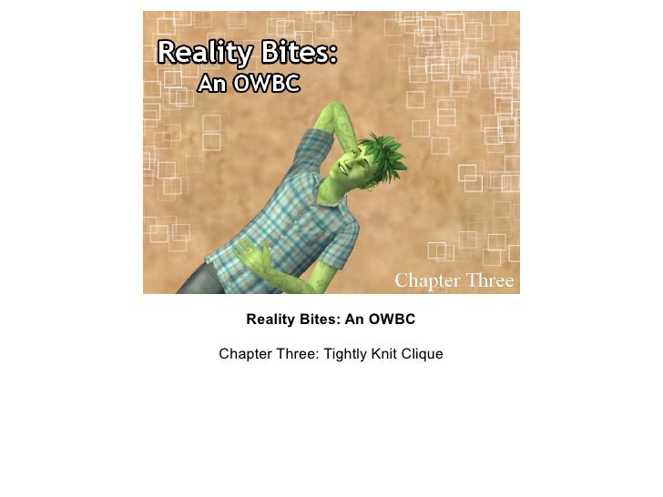 Reality Bites: An OWBCChapter Three: Tightly Knit Clique