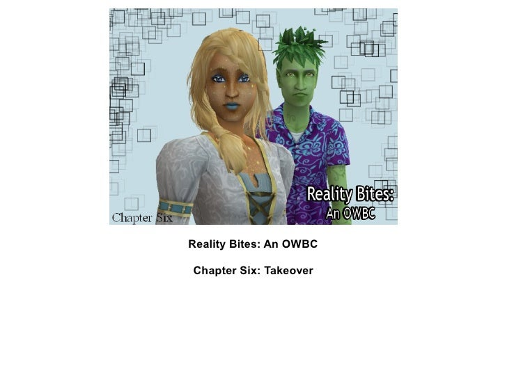 Reality Bites: An OWBCChapter Six: Takeover