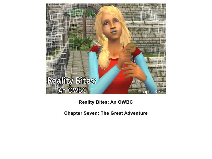 Reality Bites: An OWBCChapter Seven: The Great Adventure