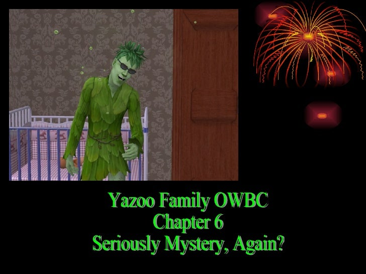 Yazoo Family OWBC Chapter 6 Seriously Mystery, Again?