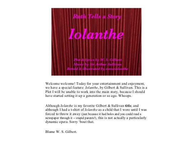 Welcome welcome! Today for your entertainment and enjoyment,we have a special feature: Iolanthe, by Gilbert & Sullivan. Th...