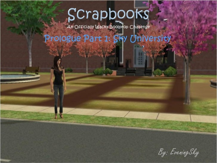 An Officially Wacky Boolprop ChallengePrologue Part 1: Sky University                                              By: Eve...