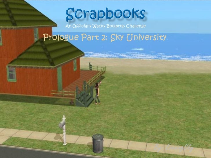 An Officially Wacky Boolprop ChallengePrologue Part 2: Sky University                                              By: Eve...