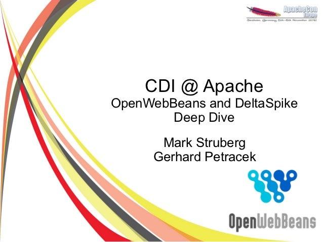 CDI @ ApacheOpenWebBeans and DeltaSpike        Deep Dive       Mark Struberg      Gerhard Petracek