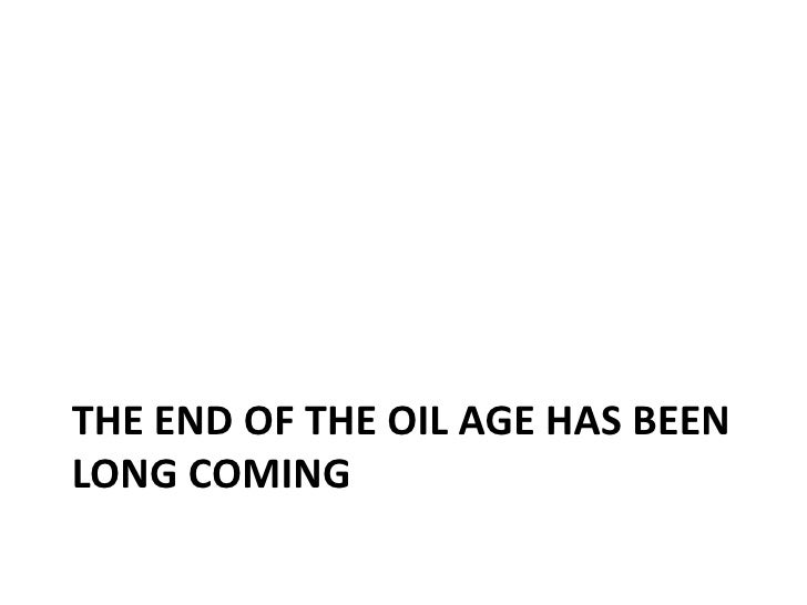 The end of the oil age has beenlongcoming<br />