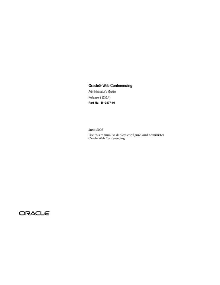 Oracle® Web ConferencingAdministrator's GuideRelease 2 (2.0.4)Part No. B10877-01June 2003Use this manual to deploy, config...
