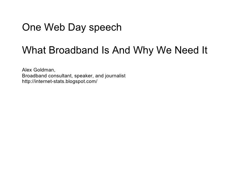 One Web Day speech What Broadband Is And  Why It Is Important Alex Goldman,  Broadband consultant, speaker, and journalist...