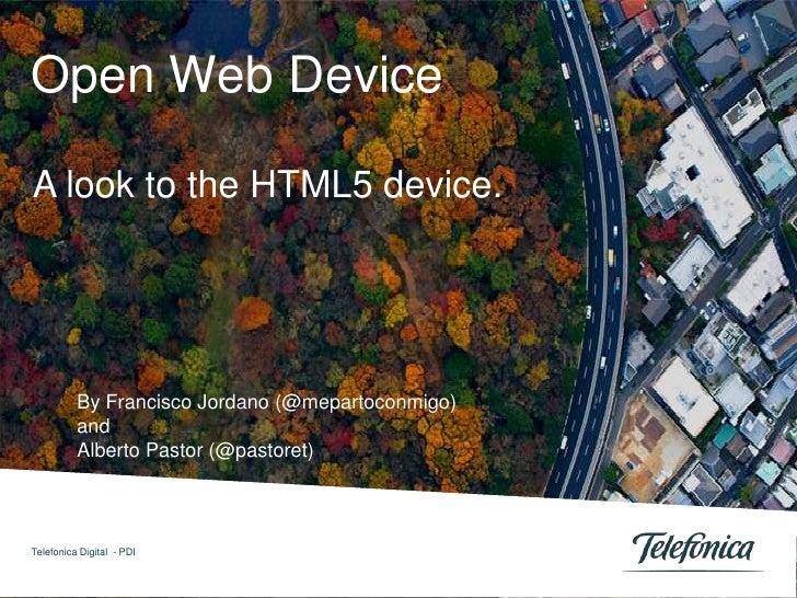 Open Web DeviceA look to the HTML5 device.          By Francisco Jordano (@mepartoconmigo)          and          Alberto P...