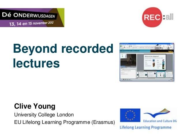 Beyond recordedlecturesClive YoungUniversity College LondonEU Lifelong Learning Programme (Erasmus)