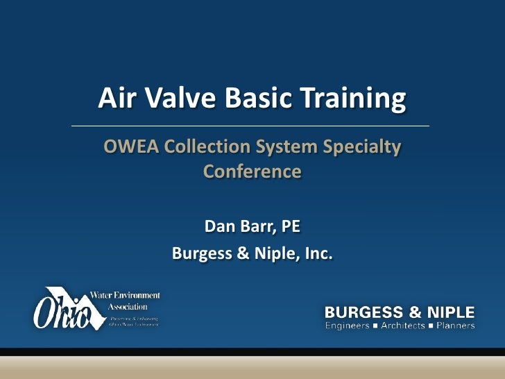 Air Valve Basic Training<br />OWEA Collection System Specialty Conference<br />Dan Barr, PE<br />Burgess & Niple, Inc.<br />