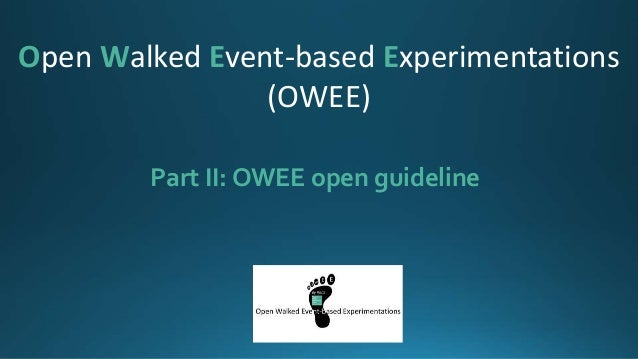 Part II: OWEE open guideline Open Walked Event-based Experimentations (OWEE)