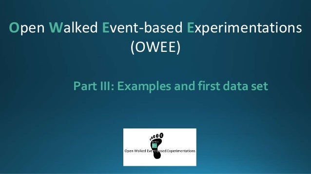 Part III: Examples and first data set Open Walked Event-based Experimentations (OWEE)