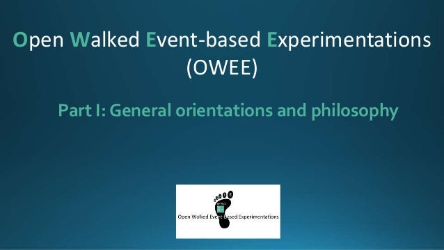 Part I: General orientations and philosophy Open Walked Event-based Experimentations (OWEE)