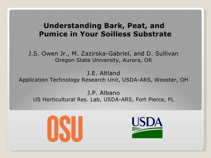 Understanding Bark, Peat, and  Pumice in Your Soilless Substrate J.S. Owen Jr., M. Zazirska-Gabriel, and D. Sullivan Orego...