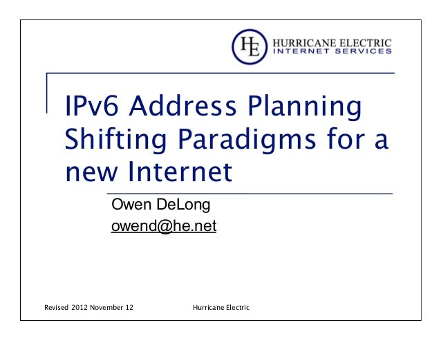 IPv6 Address Planning     Shifting Paradigms for a     new Internet                 Owen DeLong                 owend@he.n...