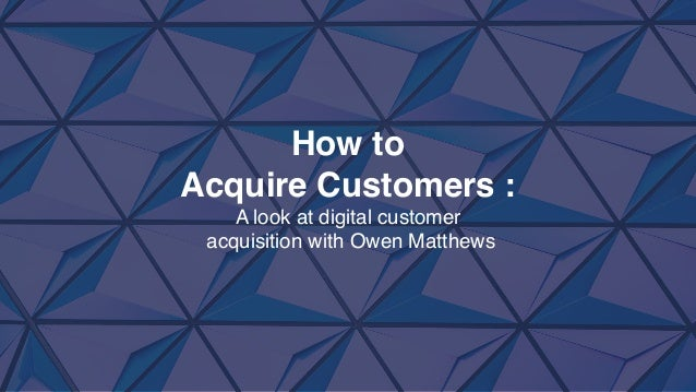 Owen Matthews (Alacrity Canada /Wesley Clover) - How to acquire cust…