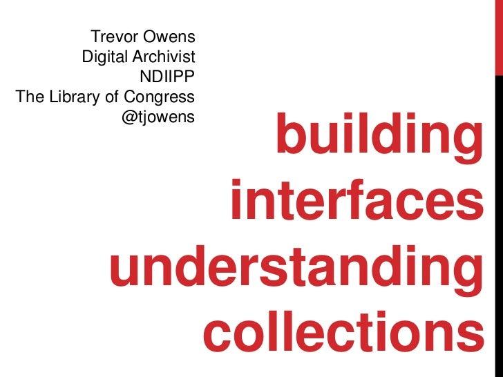 Trevor Owens         Digital Archivist                  NDIIPPThe Library of Congress               @tjowens              ...