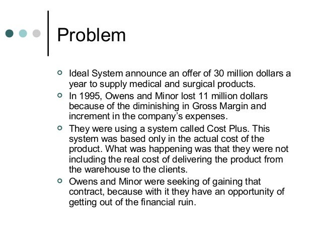 owens and minor case analysis After a manager at owens & minor, a national medical and surgical distribution company, proposes and develops a formalized activity-based pricing and activity-based management approach to.
