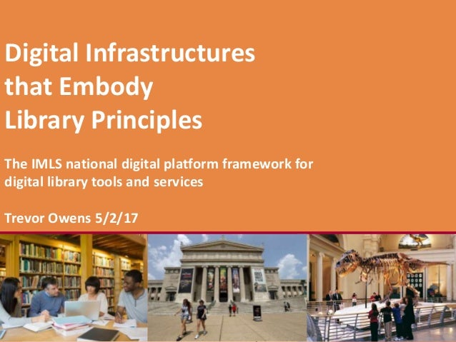 REIMAGINETHE FUTUREDigital Infrastructures that Embody Library Principles The IMLS national digital platform framework for...