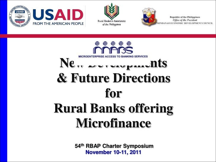 New Developments& Future Directions        forRural Banks offering   Microfinance   54th RBAP Charter Symposium        Nov...