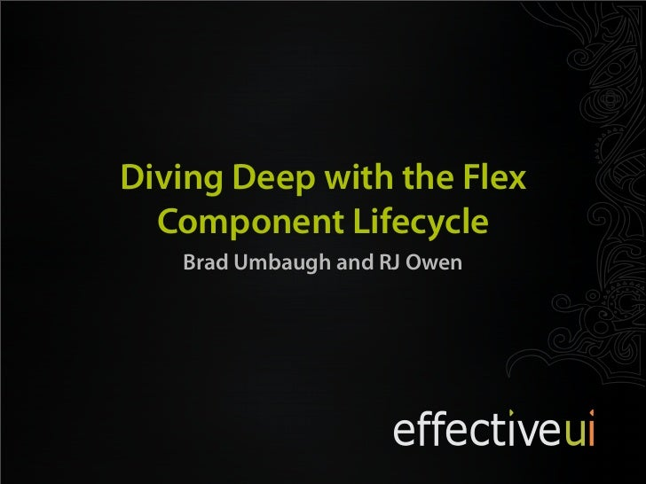 Diving Deep with the Flex   Component Lifecycle    Brad Umbaugh and RJ Owen