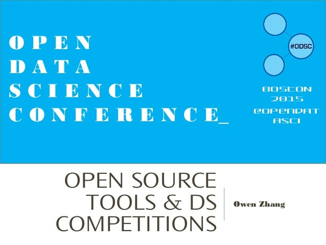 OPEN SOURCE TOOLS & DS COMPETITIONS Owen Zhang O P E N D A T A S C I E N C E C O N F E R E N C E_ BOSTON 2015 @opendat asci