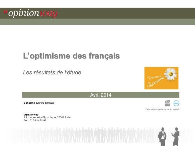 Avril 2014 L'optimisme des français Les résultats de l'étude OpinionWay imprime sur papier recyclé Contact : Laurent Berne...